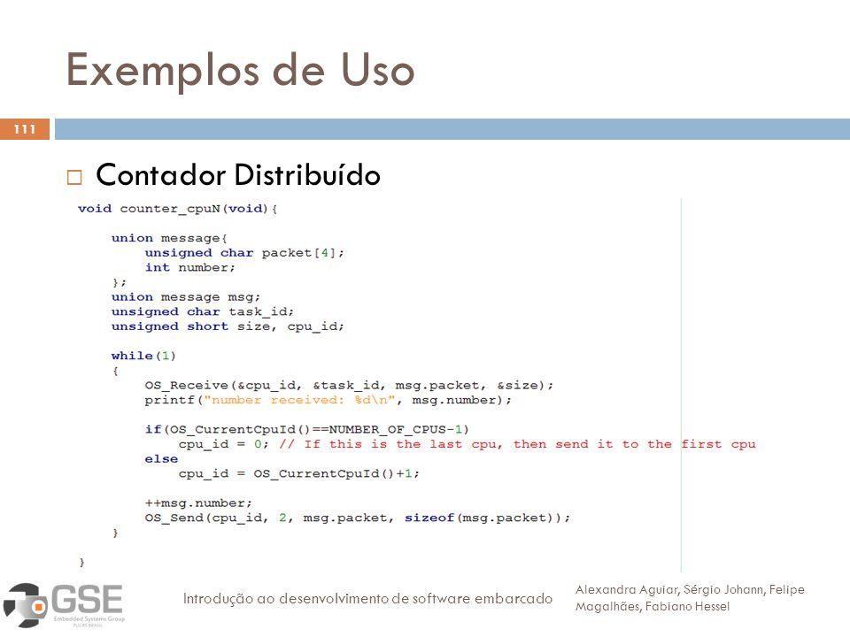 Exemplos de Uso 111 Contador Distribuído Alexandra Aguiar, Sérgio Johann, Felipe Magalhães, Fabiano Hessel Introdução ao desenvolvimento de software embarcado