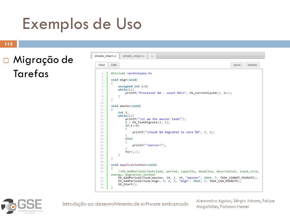 Exemplos de Uso 112 Migração de Tarefas Alexandra Aguiar, Sérgio Johann, Felipe Magalhães, Fabiano Hessel Introdução ao desenvolvimento de software embarcado