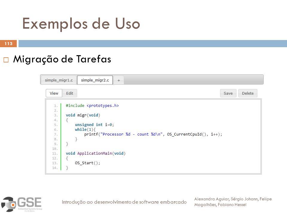 Exemplos de Uso 113 Migração de Tarefas Alexandra Aguiar, Sérgio Johann, Felipe Magalhães, Fabiano Hessel Introdução ao desenvolvimento de software em