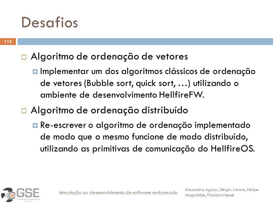 Desafios 115 Algoritmo de ordenação de vetores Implementar um dos algoritmos clássicos de ordenação de vetores (Bubble sort, quick sort, …) utilizando o ambiente de desenvolvimento HellfireFW.