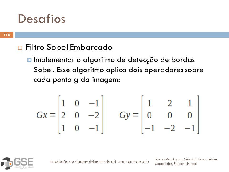 Desafios 116 Filtro Sobel Embarcado Implementar o algoritmo de detecção de bordas Sobel. Esse algoritmo aplica dois operadores sobre cada ponto g da i
