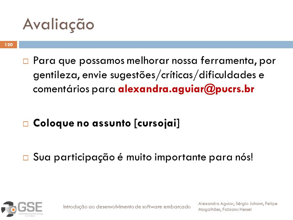 Avaliação 120 Para que possamos melhorar nossa ferramenta, por gentileza, envie sugestões/críticas/dificuldades e comentários para alexandra.aguiar@pu