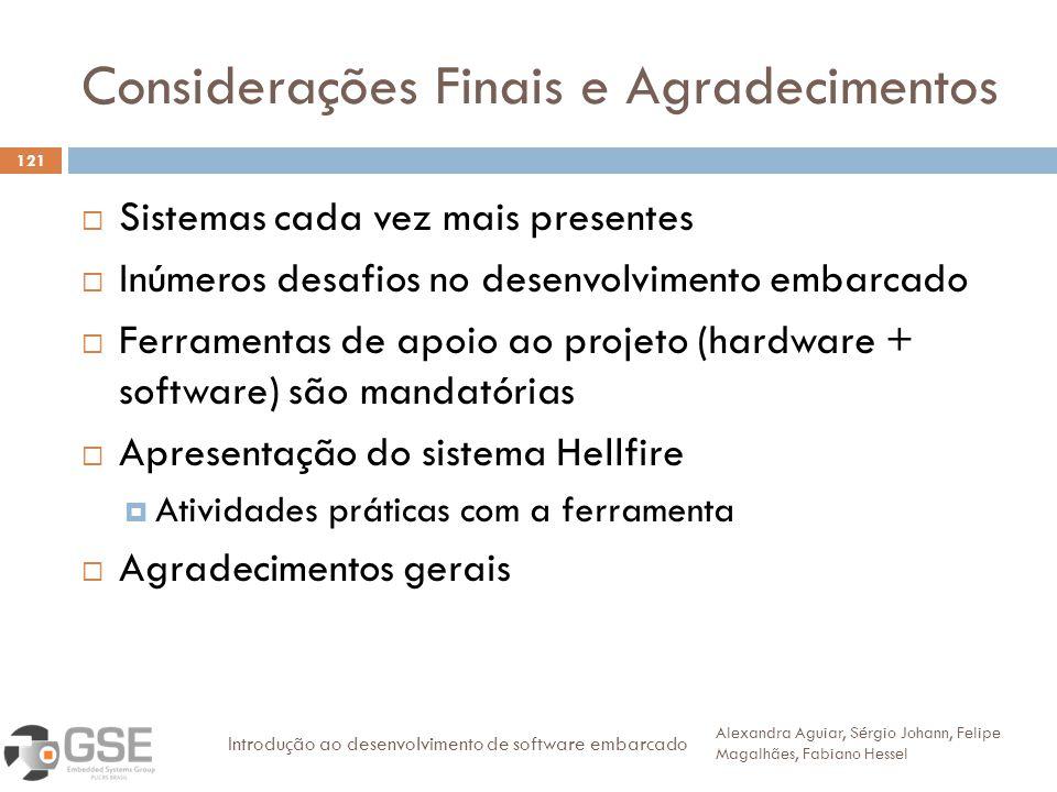 Considerações Finais e Agradecimentos 121 Sistemas cada vez mais presentes Inúmeros desafios no desenvolvimento embarcado Ferramentas de apoio ao proj