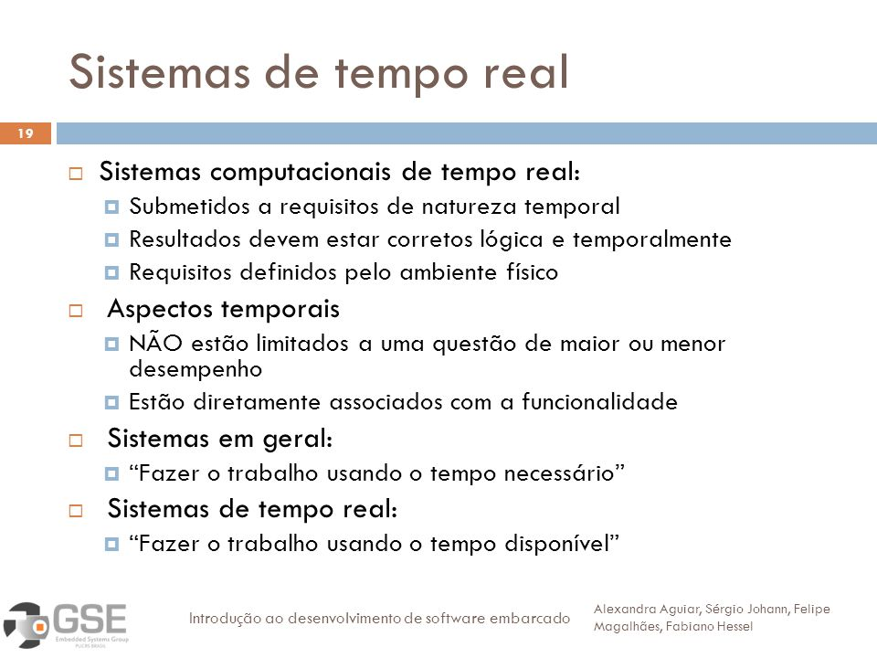 Sistemas de tempo real 19 Sistemas computacionais de tempo real: Submetidos a requisitos de natureza temporal Resultados devem estar corretos lógica e