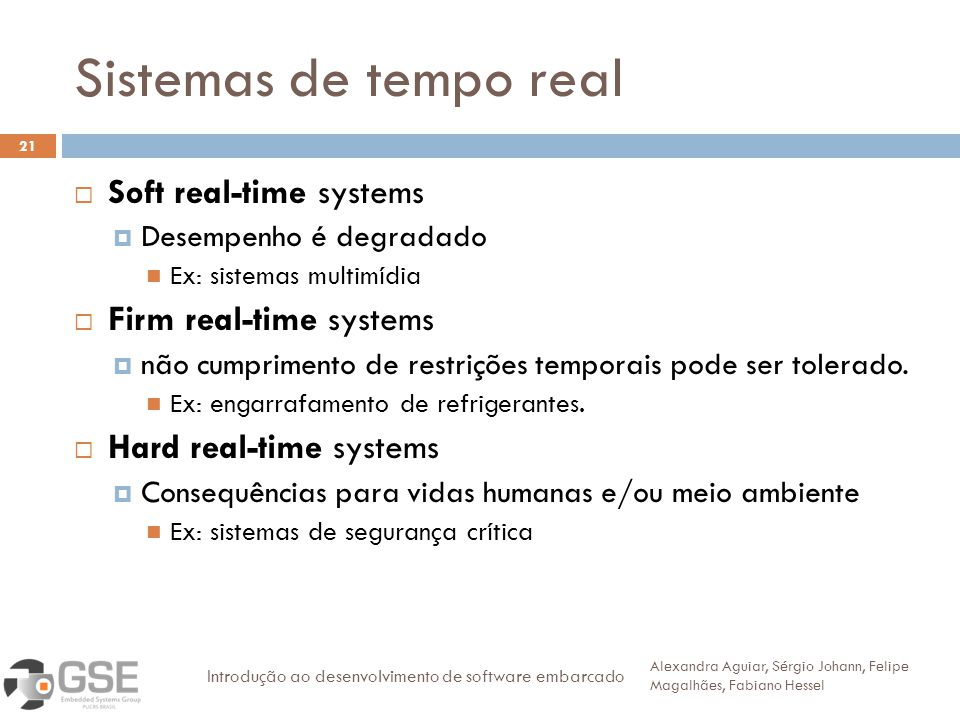 Sistemas de tempo real 21 Soft real-time systems Desempenho é degradado Ex: sistemas multimídia Firm real-time systems não cumprimento de restrições temporais pode ser tolerado.