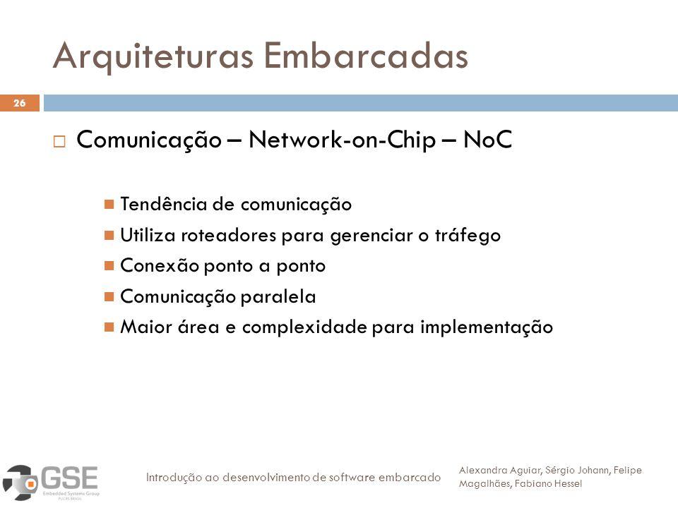 Arquiteturas Embarcadas 26 Comunicação – Network-on-Chip – NoC Tendência de comunicação Utiliza roteadores para gerenciar o tráfego Conexão ponto a po