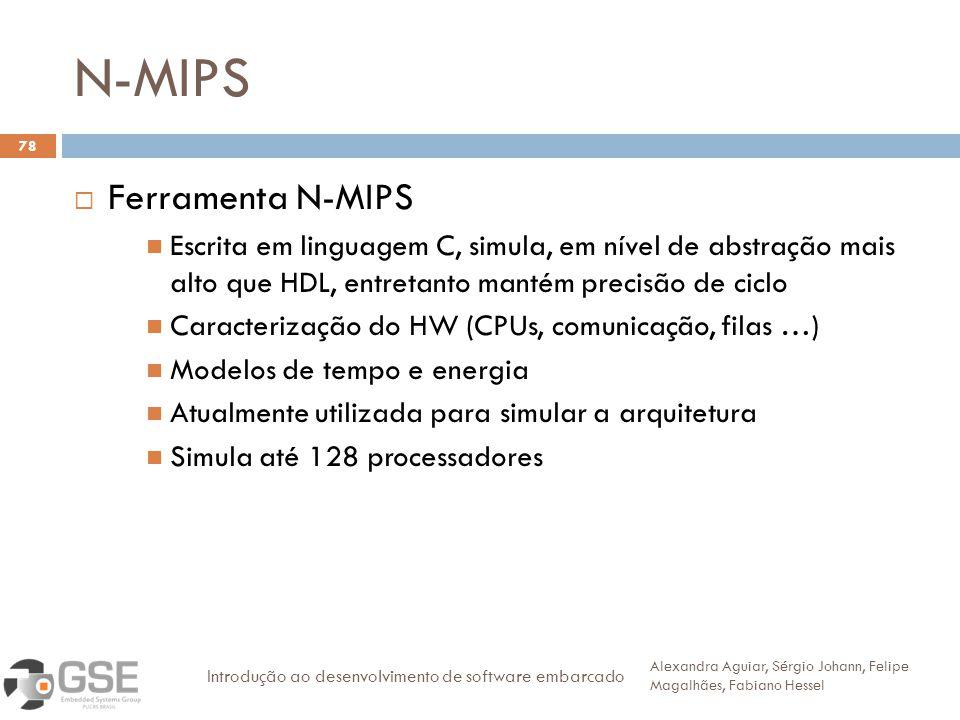 N-MIPS 78 Ferramenta N-MIPS Escrita em linguagem C, simula, em nível de abstração mais alto que HDL, entretanto mantém precisão de ciclo Caracterizaçã