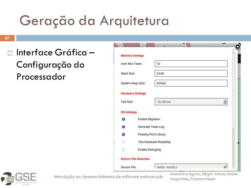 Geração da Arquitetura 87 Interface Gráfica – Configuração do Processador Alexandra Aguiar, Sérgio Johann, Felipe Magalhães, Fabiano Hessel Introdução ao desenvolvimento de software embarcado