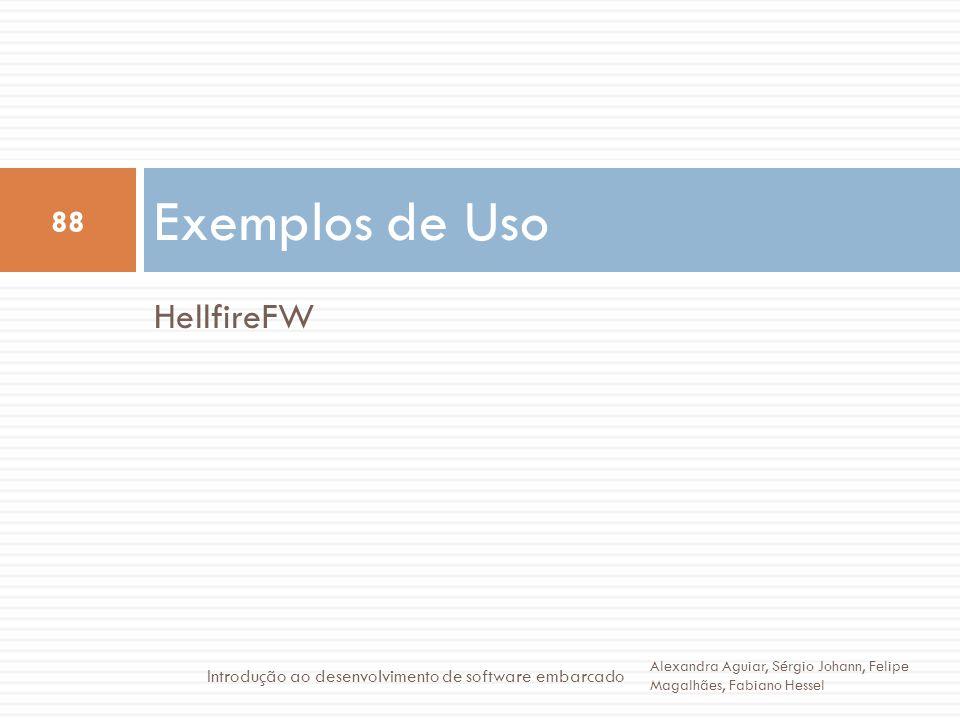 HellfireFW Exemplos de Uso 88 Alexandra Aguiar, Sérgio Johann, Felipe Magalhães, Fabiano Hessel Introdução ao desenvolvimento de software embarcado