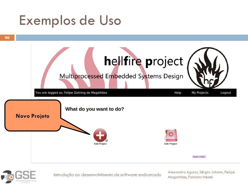 Exemplos de Uso 90 Alexandra Aguiar, Sérgio Johann, Felipe Magalhães, Fabiano Hessel Introdução ao desenvolvimento de software embarcado Novo Projeto