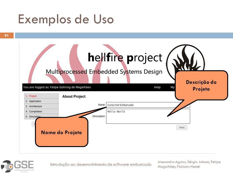 Exemplos de Uso 91 Alexandra Aguiar, Sérgio Johann, Felipe Magalhães, Fabiano Hessel Introdução ao desenvolvimento de software embarcado Descrição do Projeto Nome do Projeto