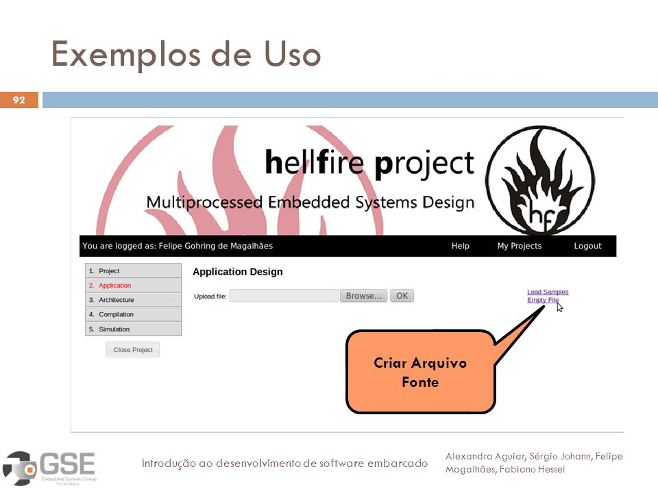 Exemplos de Uso 92 Alexandra Aguiar, Sérgio Johann, Felipe Magalhães, Fabiano Hessel Introdução ao desenvolvimento de software embarcado Criar Arquivo