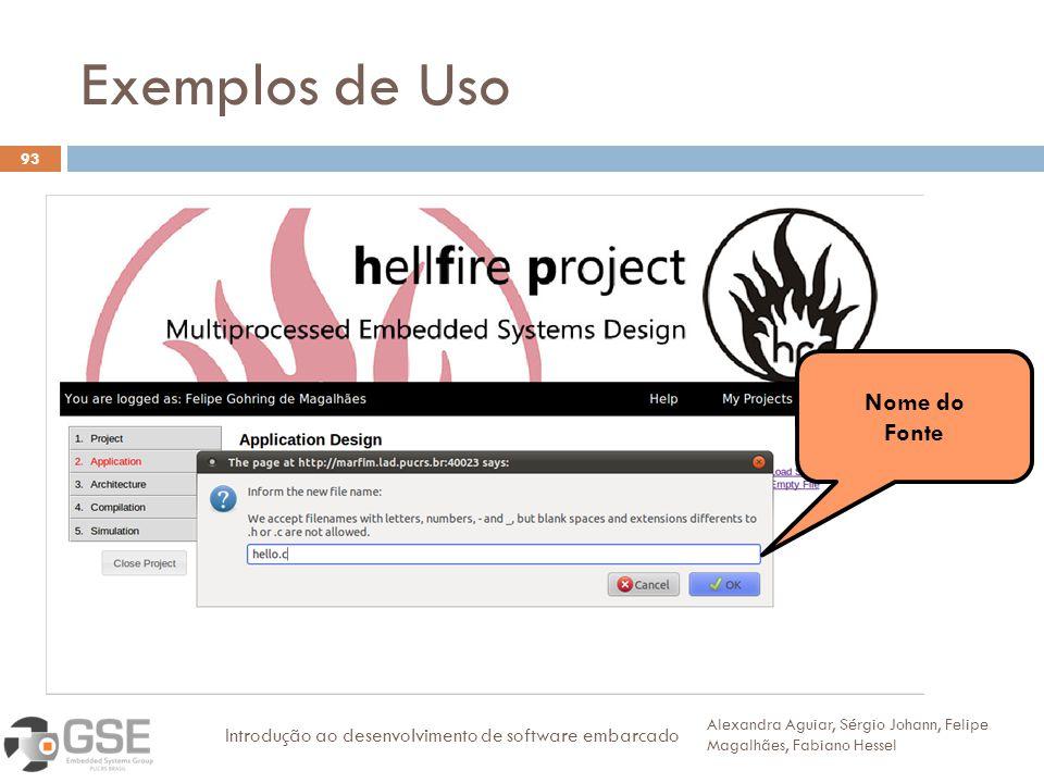 Exemplos de Uso 93 Alexandra Aguiar, Sérgio Johann, Felipe Magalhães, Fabiano Hessel Introdução ao desenvolvimento de software embarcado Nome do Fonte