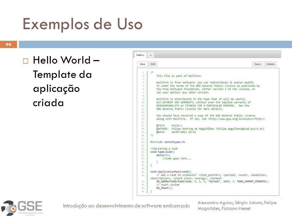 Exemplos de Uso 94 Hello World – Template da aplicação criada Alexandra Aguiar, Sérgio Johann, Felipe Magalhães, Fabiano Hessel Introdução ao desenvolvimento de software embarcado