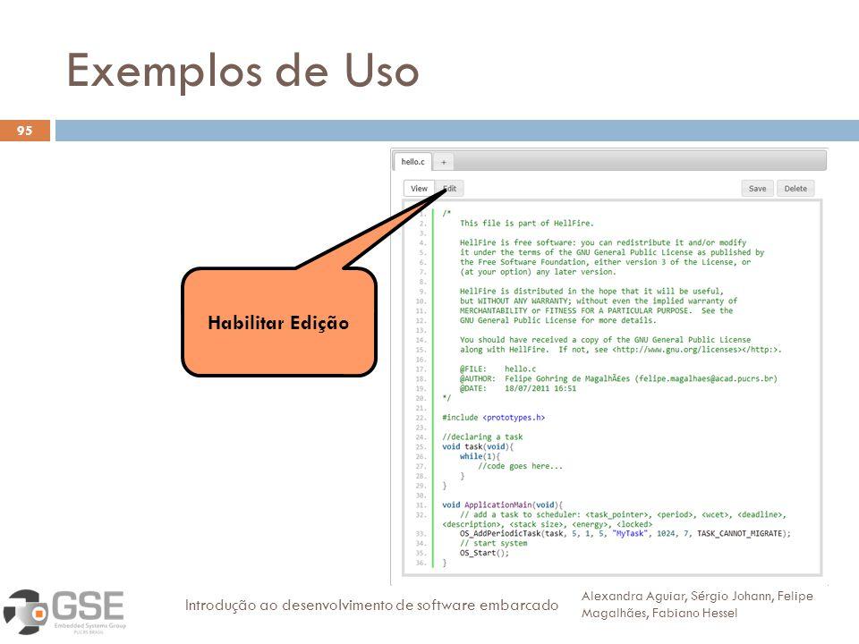 Exemplos de Uso 95 Alexandra Aguiar, Sérgio Johann, Felipe Magalhães, Fabiano Hessel Introdução ao desenvolvimento de software embarcado Habilitar Edição