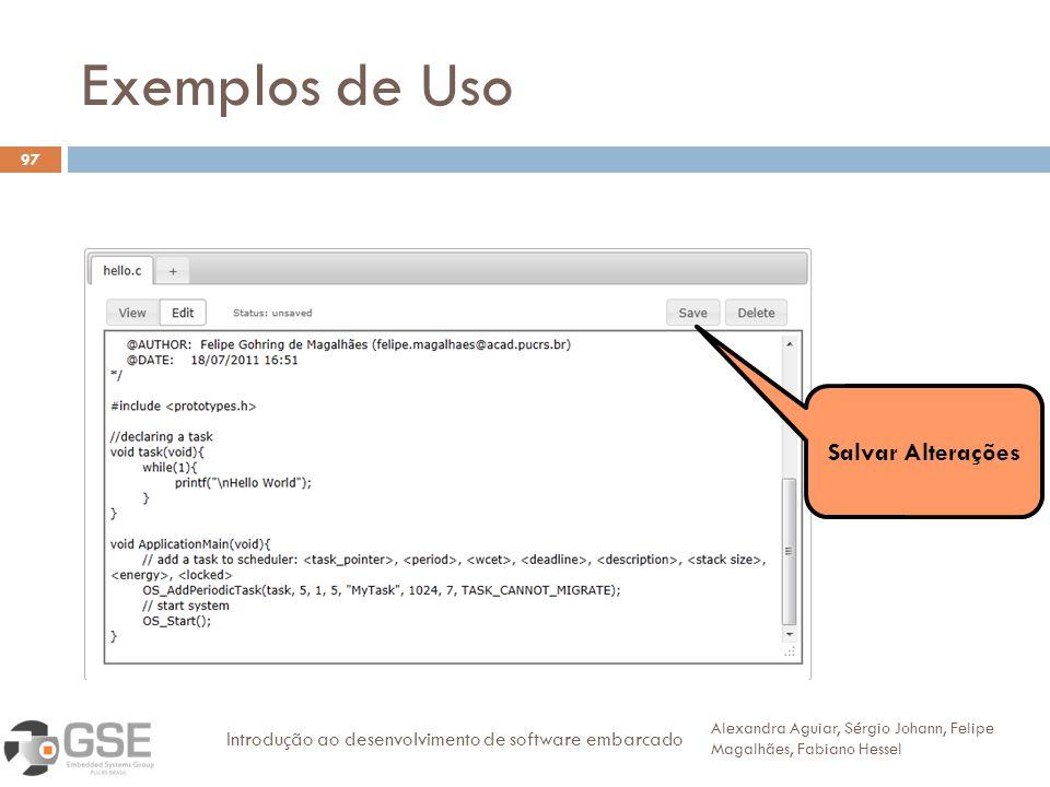 Exemplos de Uso 97 Alexandra Aguiar, Sérgio Johann, Felipe Magalhães, Fabiano Hessel Introdução ao desenvolvimento de software embarcado Salvar Altera