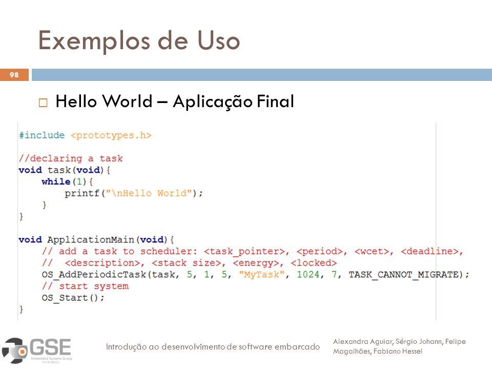 Exemplos de Uso 98 Hello World – Aplicação Final Alexandra Aguiar, Sérgio Johann, Felipe Magalhães, Fabiano Hessel Introdução ao desenvolvimento de software embarcado