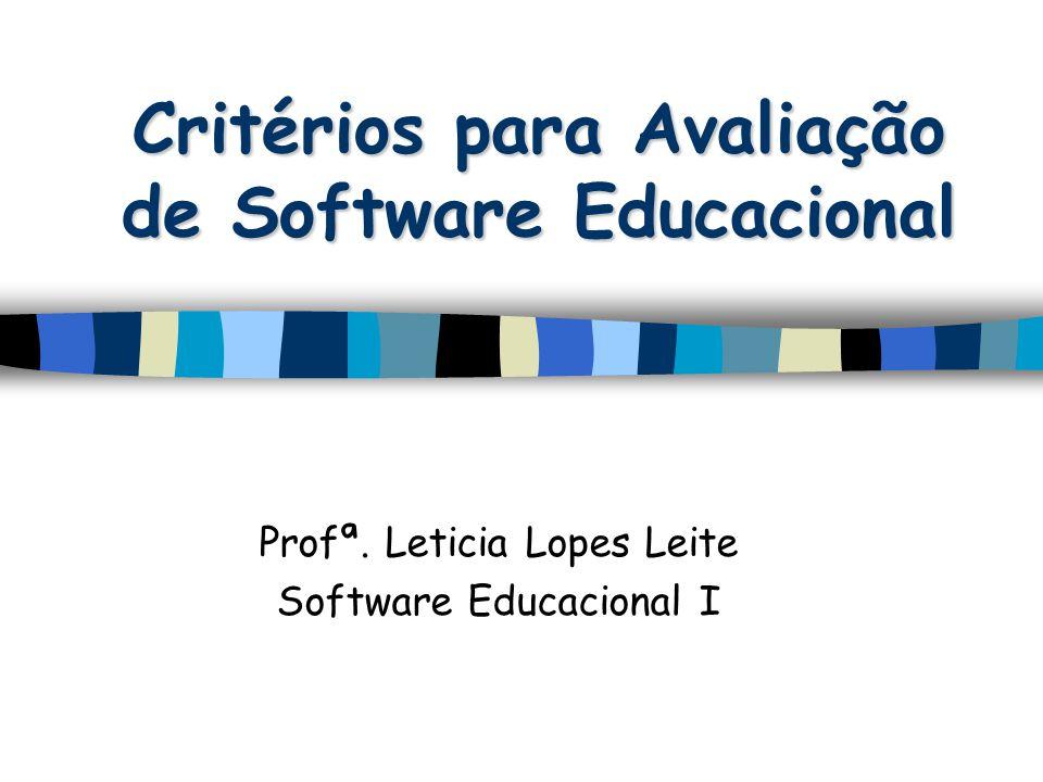 Critérios para Avaliação de Software Educacional Profª. Leticia Lopes Leite Software Educacional I