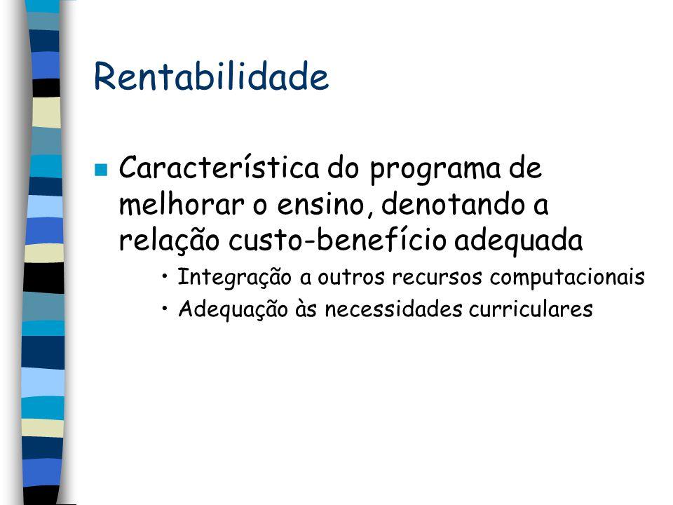 Rentabilidade n Característica do programa de melhorar o ensino, denotando a relação custo-benefício adequada Integração a outros recursos computacion