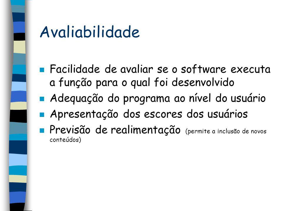 Avaliabilidade n Facilidade de avaliar se o software executa a função para o qual foi desenvolvido n Adequação do programa ao nível do usuário n Apres