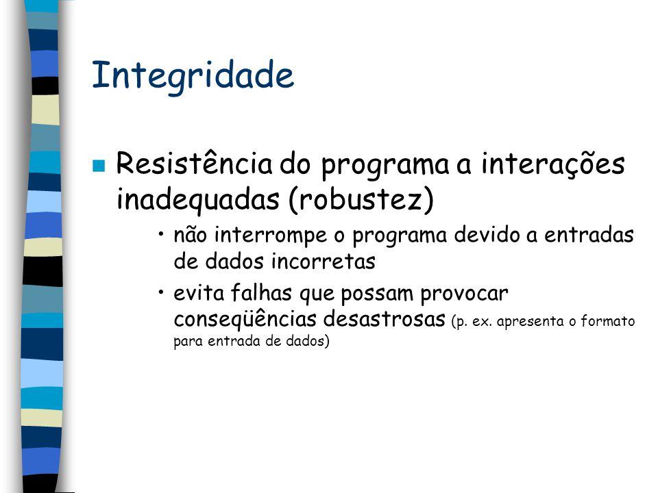 Integridade n Resistência do programa a interações inadequadas (robustez) não interrompe o programa devido a entradas de dados incorretas evita falhas