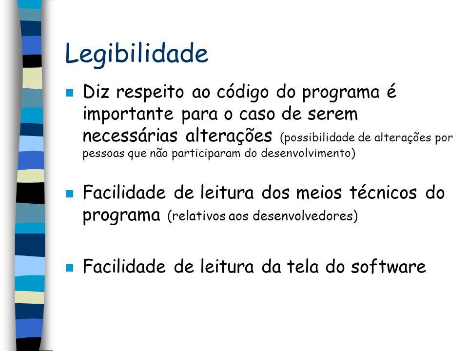 Legibilidade n Diz respeito ao código do programa é importante para o caso de serem necessárias alterações (possibilidade de alterações por pessoas qu