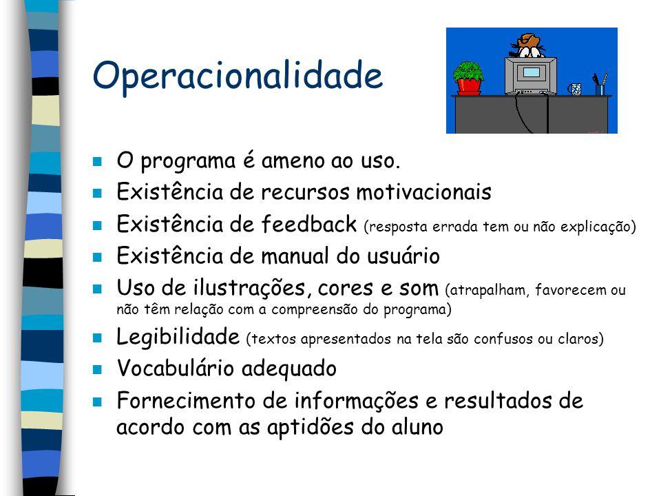Operacionalidade n O programa é ameno ao uso. n Existência de recursos motivacionais n Existência de feedback (resposta errada tem ou não explicação)