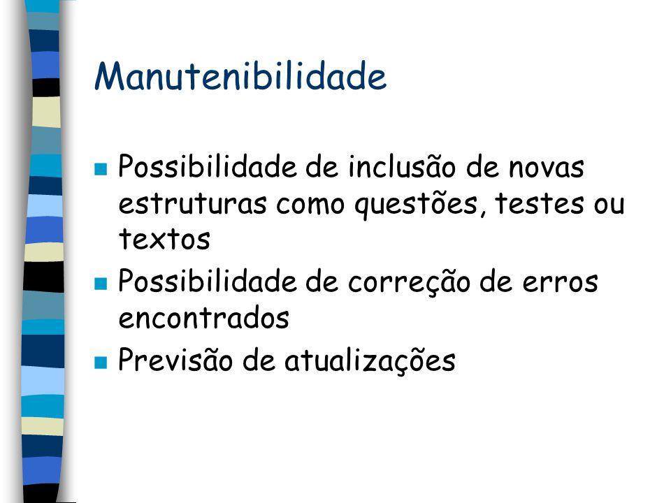 Manutenibilidade n Possibilidade de inclusão de novas estruturas como questões, testes ou textos n Possibilidade de correção de erros encontrados n Pr