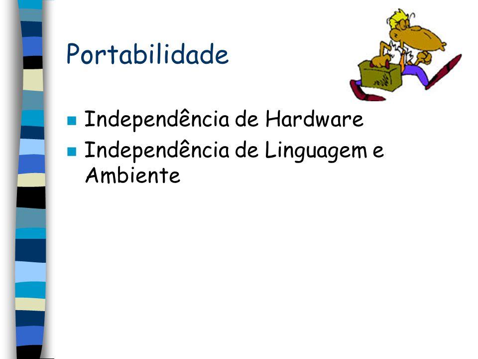 Portabilidade n Independência de Hardware n Independência de Linguagem e Ambiente
