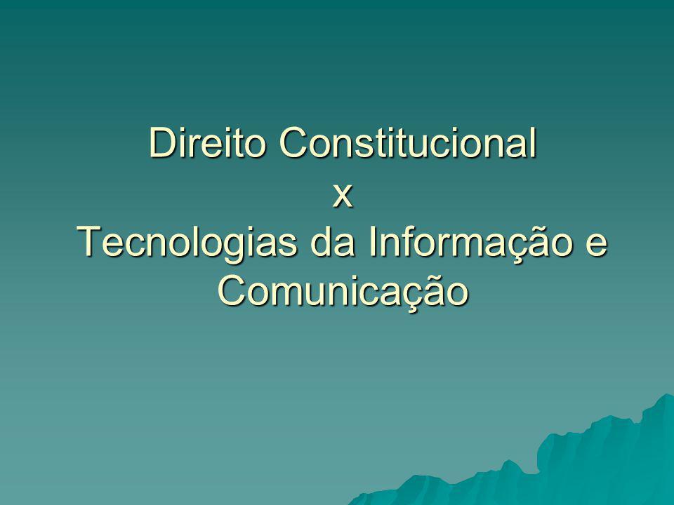 Direito Constitucional x Tecnologias da Informação e Comunicação