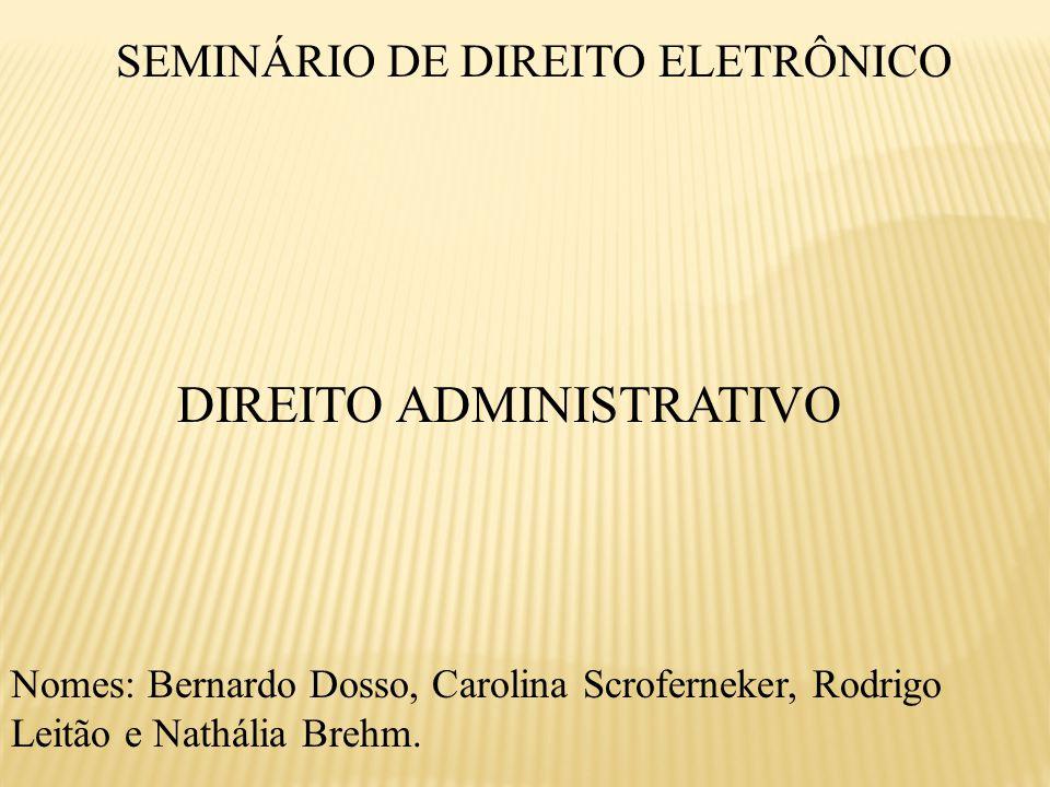 SEMINÁRIO DE DIREITO ELETRÔNICO DIREITO ADMINISTRATIVO Nomes: Bernardo Dosso, Carolina Scroferneker, Rodrigo Leitão e Nathália Brehm.