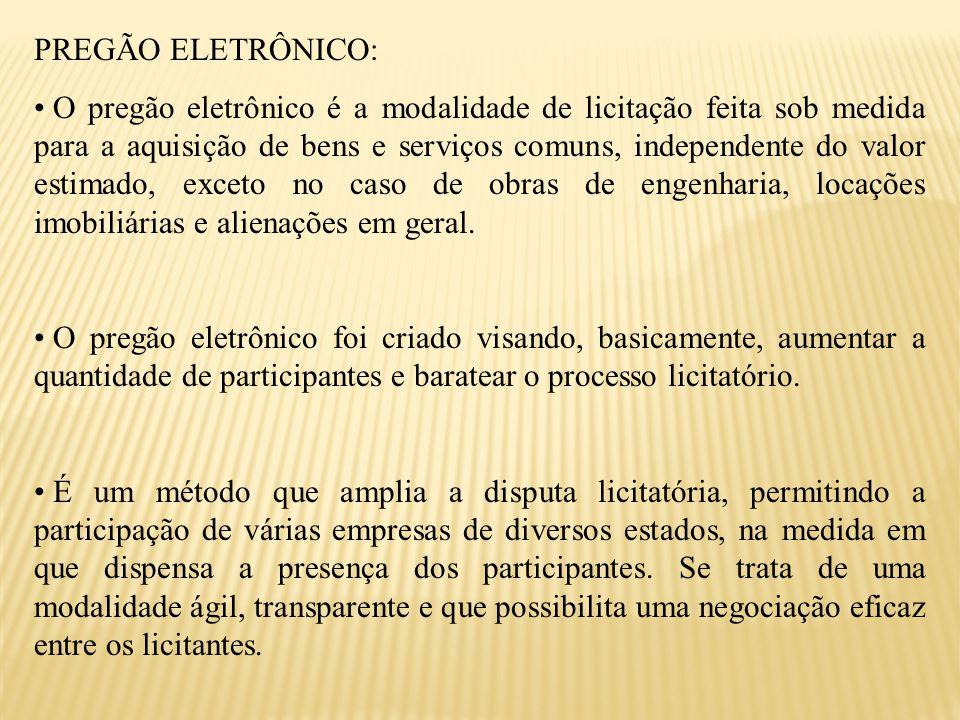 O pregão eletrônico é a modalidade de licitação feita sob medida para a aquisição de bens e serviços comuns, independente do valor estimado, exceto no