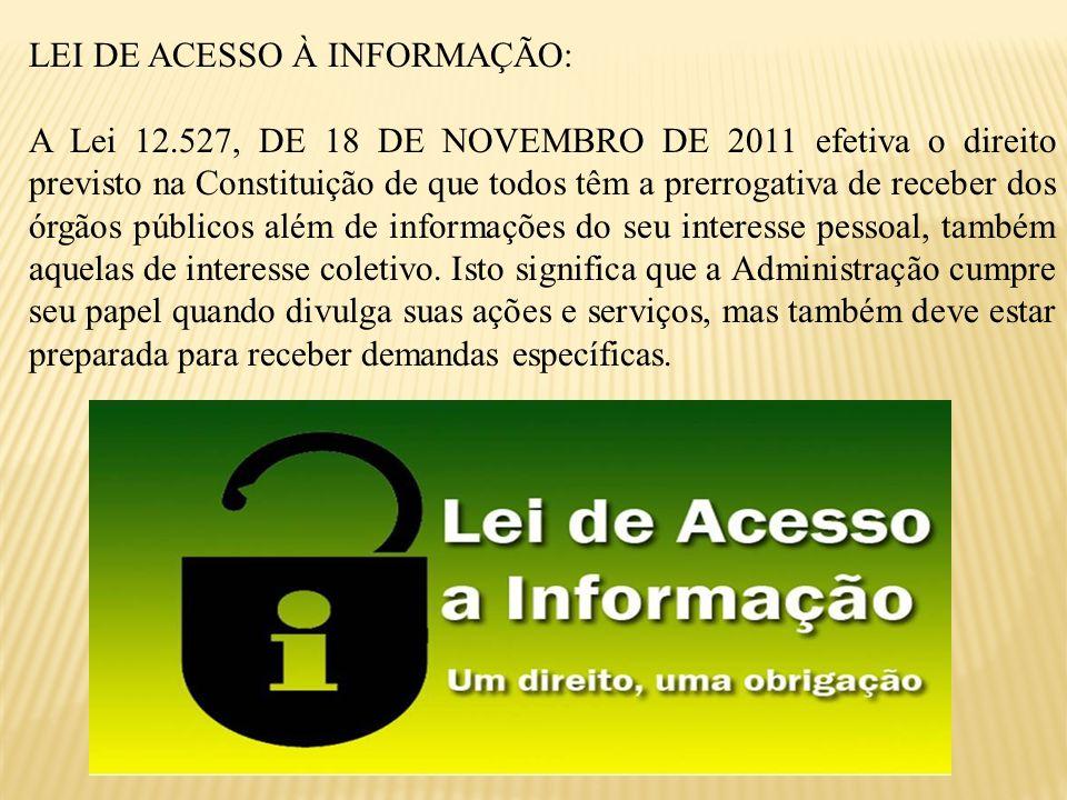 LEI DE ACESSO À INFORMAÇÃO: A Lei 12.527, DE 18 DE NOVEMBRO DE 2011 efetiva o direito previsto na Constituição de que todos têm a prerrogativa de rece