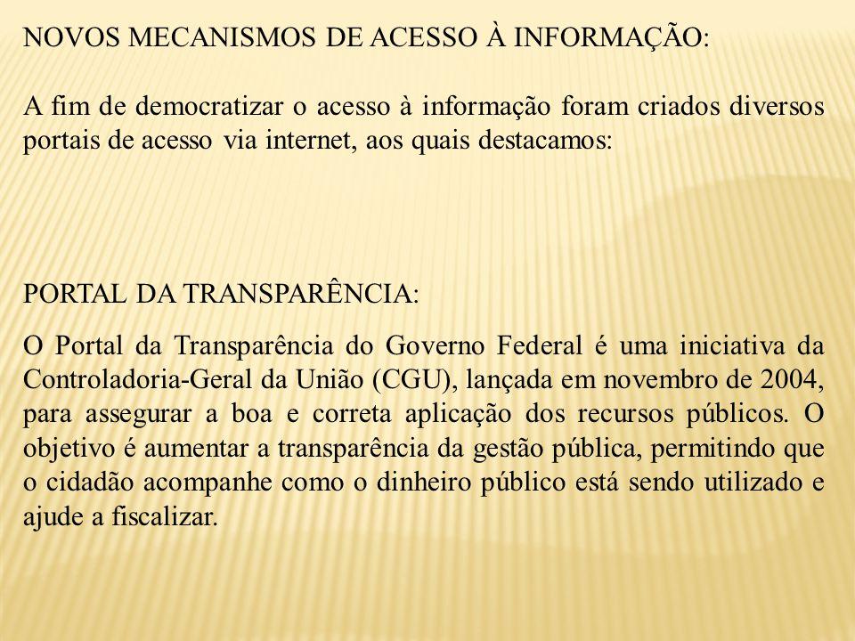 NOVOS MECANISMOS DE ACESSO À INFORMAÇÃO: A fim de democratizar o acesso à informação foram criados diversos portais de acesso via internet, aos quais
