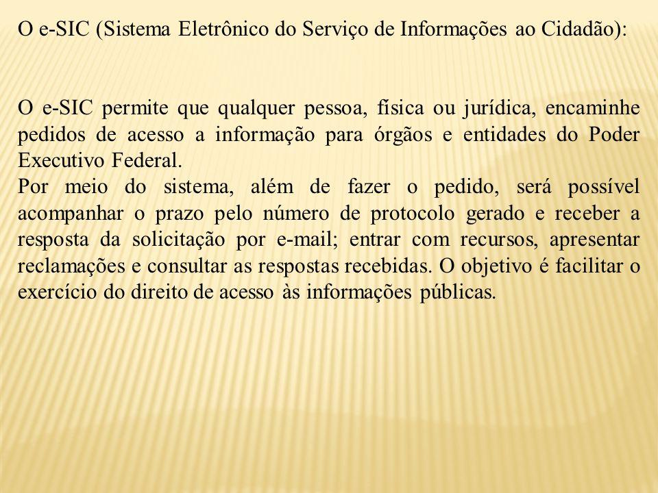O e-SIC (Sistema Eletrônico do Serviço de Informações ao Cidadão): O e-SIC permite que qualquer pessoa, física ou jurídica, encaminhe pedidos de acess