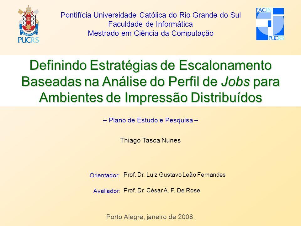 Definindo Estratégias de Escalonamento Baseadas na Análise do Perfil de Jobs para Ambientes de Impressão Distribuídos Thiago Tasca Nunes Porto Alegre,
