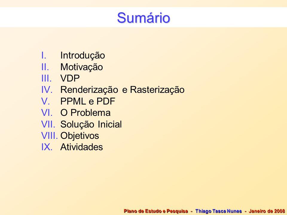 Plano de Estudo e Pesquisa - Thiago Tasca Nunes - Janeiro de 2008 Sumário I.Introdução II.Motivação III.VDP IV.Renderização e Rasterização V.PPML e PD