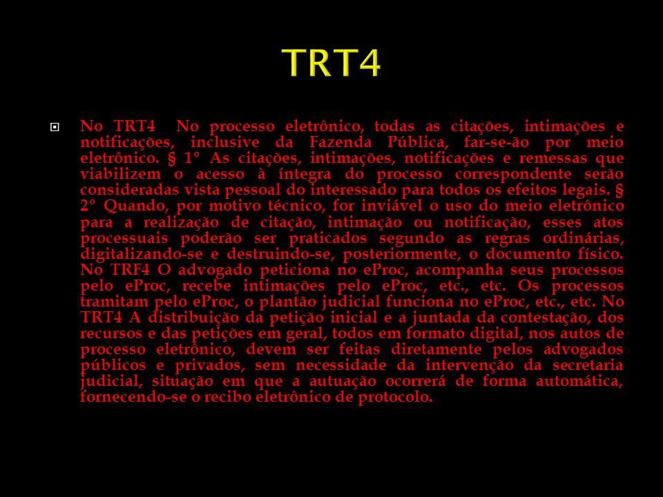 No TRT4 No processo eletrônico, todas as citações, intimações e notificações, inclusive da Fazenda Pública, far-se-ão por meio eletrônico. § 1º As cit