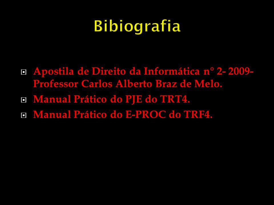 Apostila de Direito da Informática n° 2- 2009- Professor Carlos Alberto Braz de Melo. Manual Prático do PJE do TRT4. Manual Prático do E-PROC do TRF4.