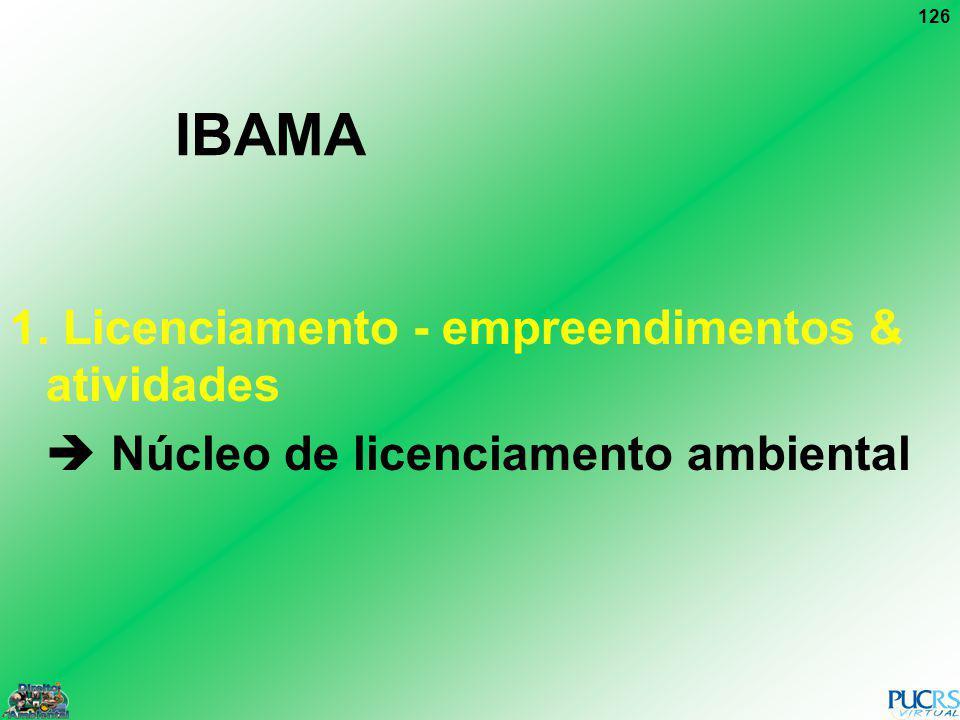 126 IBAMA 1. Licenciamento - empreendimentos & atividades Núcleo de licenciamento ambiental