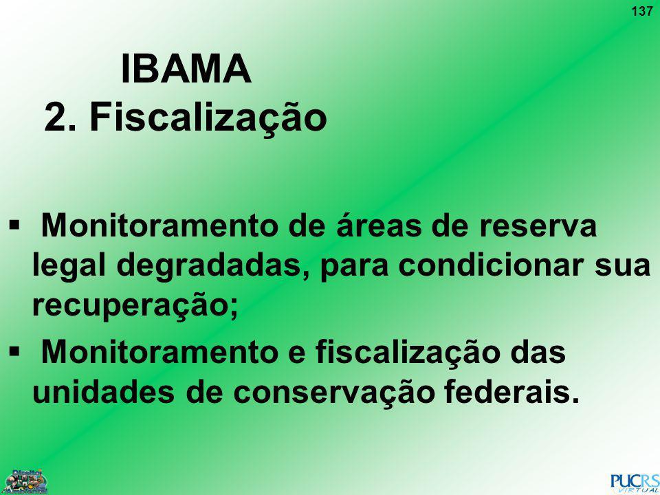 137 IBAMA 2. Fiscalização Monitoramento de áreas de reserva legal degradadas, para condicionar sua recuperação; Monitoramento e fiscalização das unida