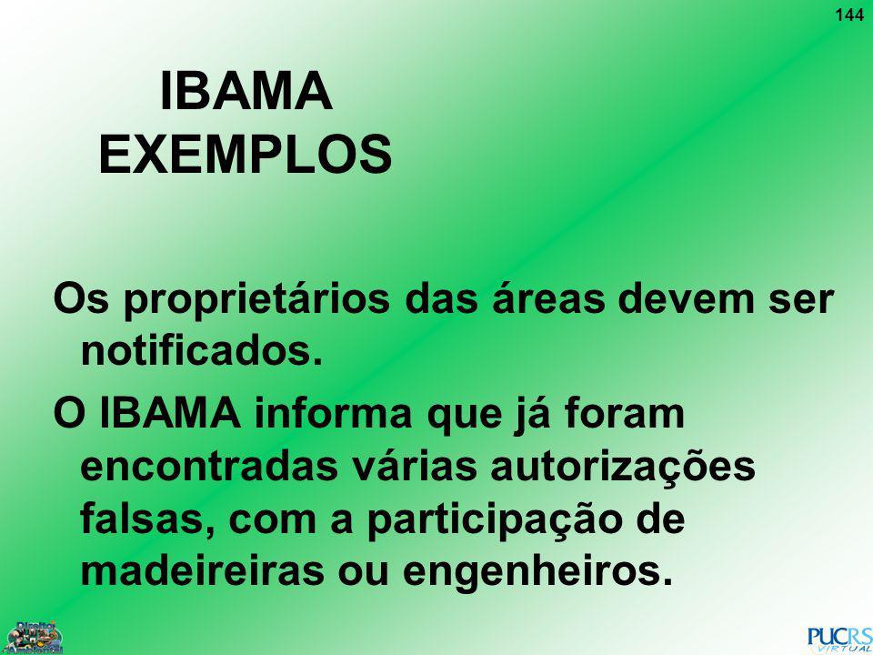 144 IBAMA EXEMPLOS Os proprietários das áreas devem ser notificados. O IBAMA informa que já foram encontradas várias autorizações falsas, com a partic