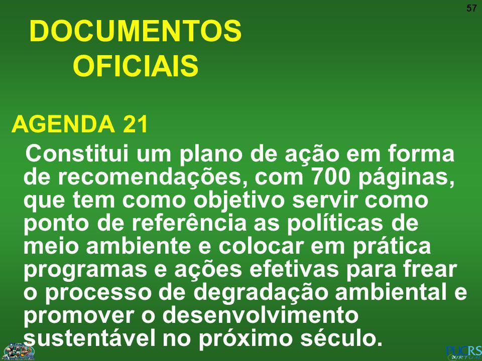 57 AGENDA 21 Constitui um plano de ação em forma de recomendações, com 700 páginas, que tem como objetivo servir como ponto de referência as políticas