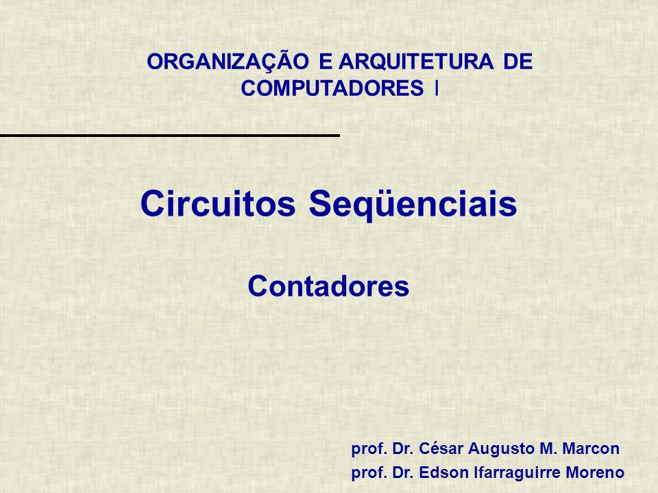 ORGANIZAÇÃO E ARQUITETURA DE COMPUTADORES I prof. Dr. César Augusto M. Marcon prof. Dr. Edson Ifarraguirre Moreno Circuitos Seqüenciais Contadores