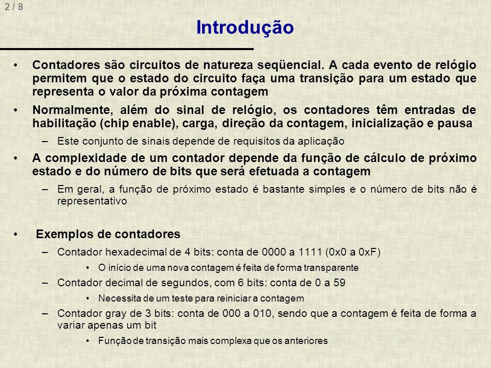 3 / 8 Exemplo de um Contador Binário de 6 Bits entity Contup is port ( clock, reset, load, enable: in std_logic; bus: in std_logic_vector(5 downto 0); upCountOut: out std_logic_vector(5 downto 0) ); end contup; architecture RTL of Contup is signal upCount: std_logic_vector(5 downto 0); begin upCountOut <= upCount; process(clock, reset) begin if reset = 1 then upCount <= 000000 ; elsif clock event and clock = 1 then if enable = 1 then if load = 1 then upCount <= bus; else upCount <= upCount + 1; end if; end process; end RTL; (2) O reset é prioritário em relação ao clock.