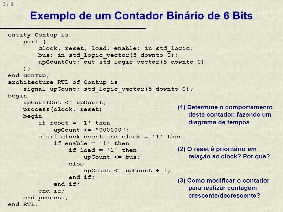 4 / 8 Exemplo de um Contador Binário de 6 Bits 1.Faça a implementação em diagrama de blocos da arquitetura do contador 2.Determine a prioridade entre todos os sinais de controle (clock, reset, load, enable) 3.O reset é síncrono ou assíncrono.