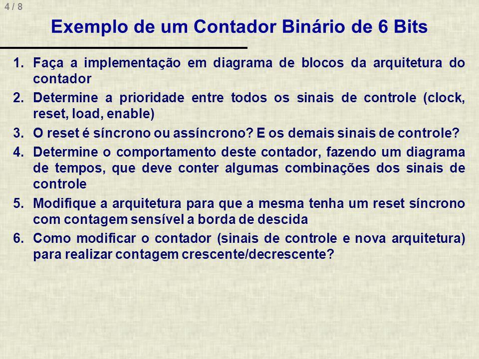 4 / 8 Exemplo de um Contador Binário de 6 Bits 1.Faça a implementação em diagrama de blocos da arquitetura do contador 2.Determine a prioridade entre