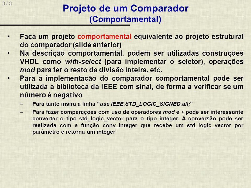 3 / 3 Faça um projeto comportamental equivalente ao projeto estrutural do comparador (slide anterior) Na descrição comportamental, podem ser utilizada