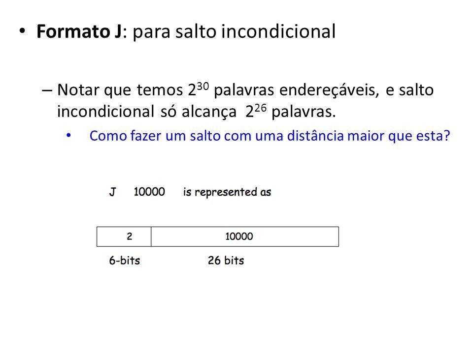 Formato J: para salto incondicional – Notar que temos 2 30 palavras endereçáveis, e salto incondicional só alcança 2 26 palavras.