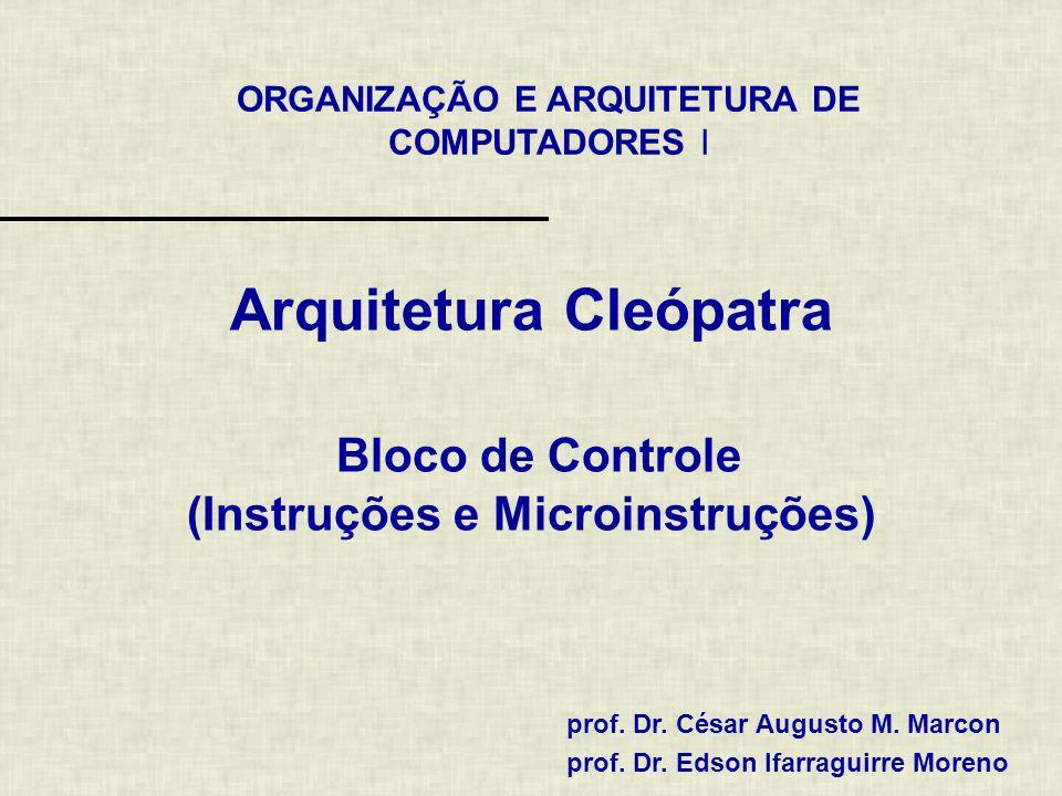 ORGANIZAÇÃO E ARQUITETURA DE COMPUTADORES I prof. Dr. César Augusto M. Marcon prof. Dr. Edson Ifarraguirre Moreno Arquitetura Cleópatra Bloco de Contr